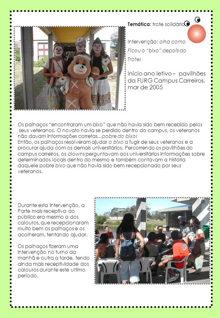 Início ano letivo – pavilhões da FURG Campus Carreiros, mar de 2005 Temática: trote solidário Intervenção: olha como Ficou o bixo depois do Trote.