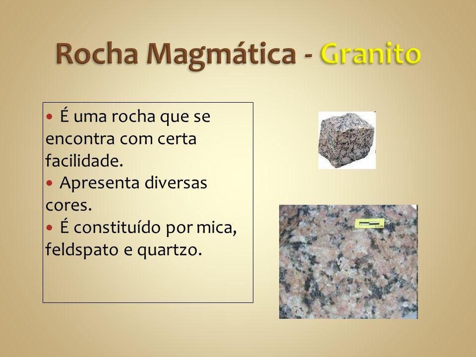 É uma rocha que se encontra com certa facilidade.Apresenta diversas cores.