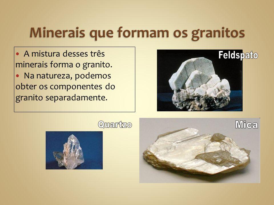 A mistura desses três minerais forma o granito.