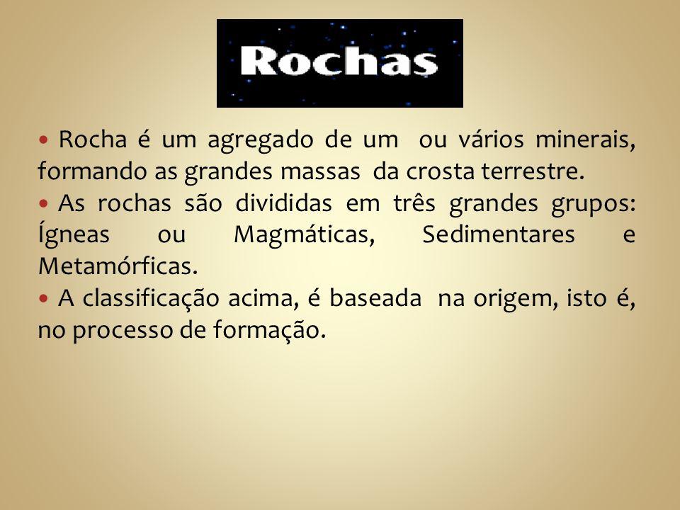 Rocha é um agregado de um ou vários minerais, formando as grandes massas da crosta terrestre.