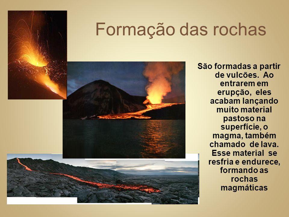 Formação das rochas São formadas a partir de vulcões.