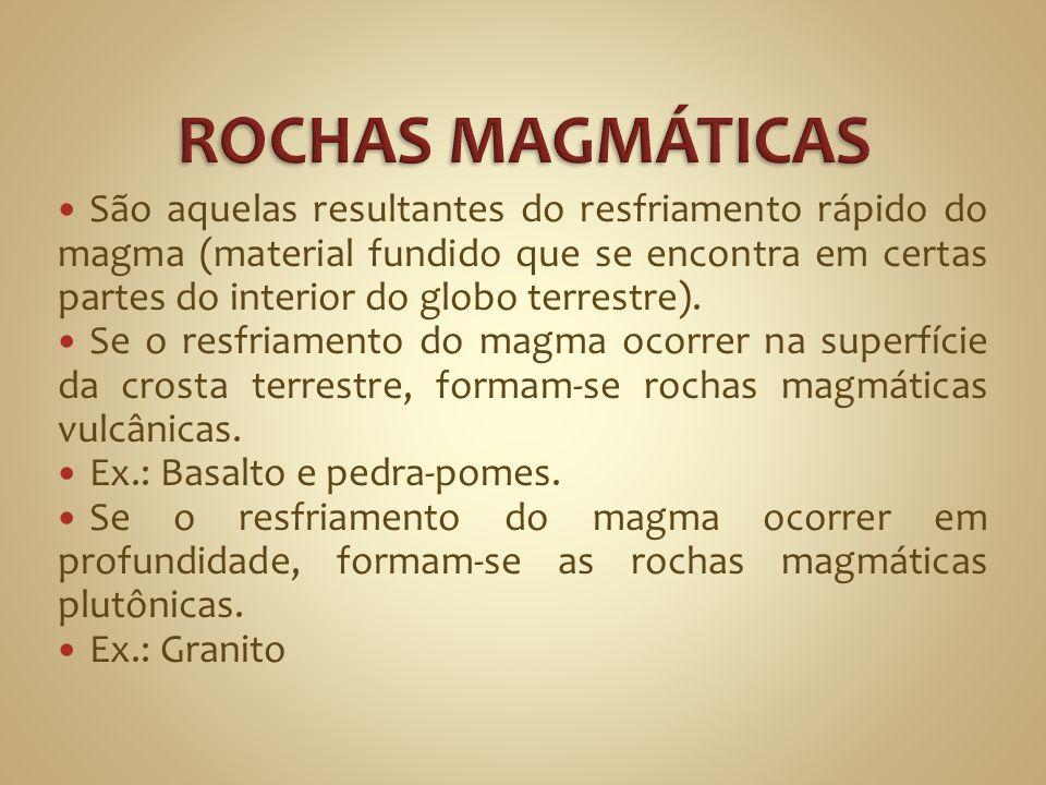 São aquelas resultantes do resfriamento rápido do magma (material fundido que se encontra em certas partes do interior do globo terrestre).