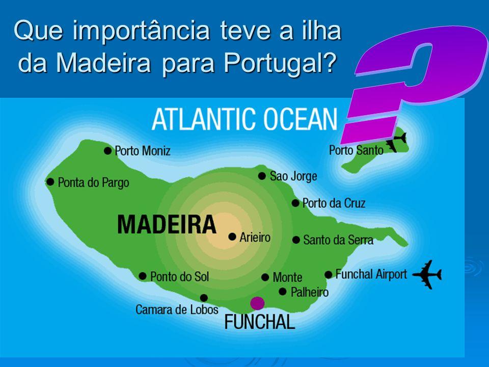 Que importância teve a ilha da Madeira para Portugal?