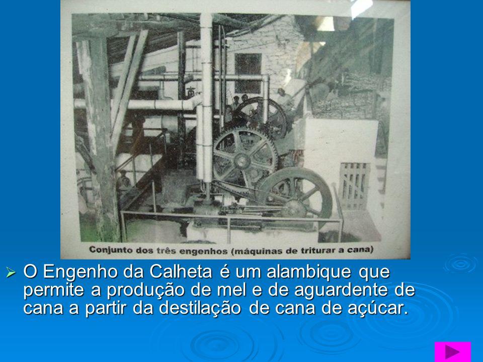 O Engenho da Calheta é um alambique que permite a produção de mel e de aguardente de cana a partir da destilação de cana de açúcar. O Engenho da Calhe