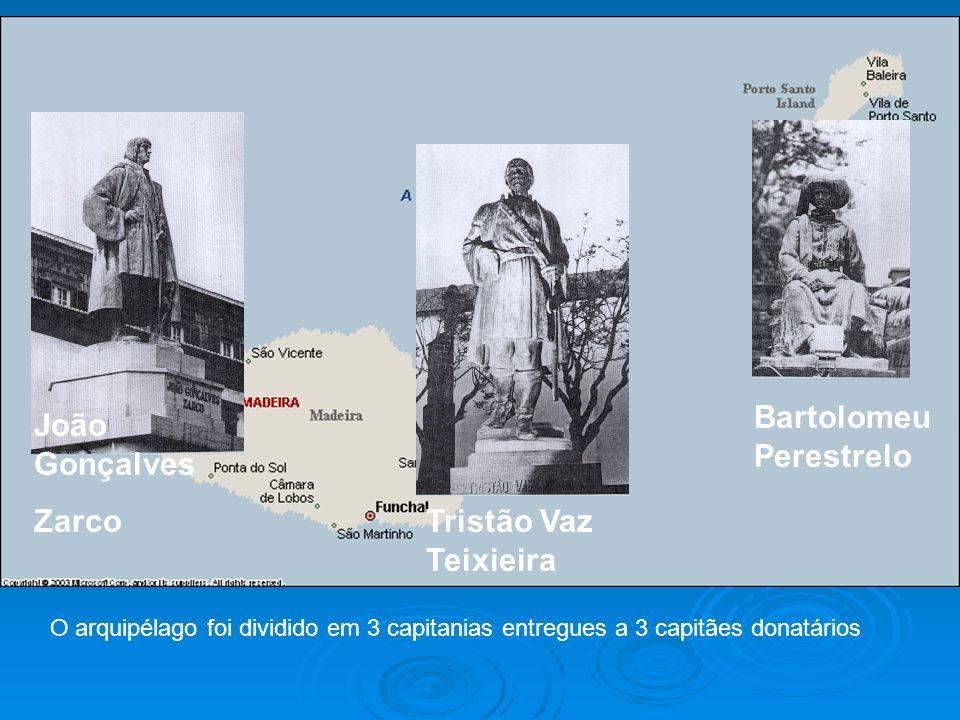 João Gonçalves Zarco Tristão Vaz Teixieira Bartolomeu Perestrelo O arquipélago foi dividido em 3 capitanias entregues a 3 capitães donatários