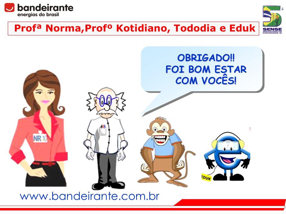 Profª Norma,Profº Kotidiano, Tododia e Eduk www.bandeirante.com.br OBRIGADO!! FOI BOM ESTAR COM VOCÊS!