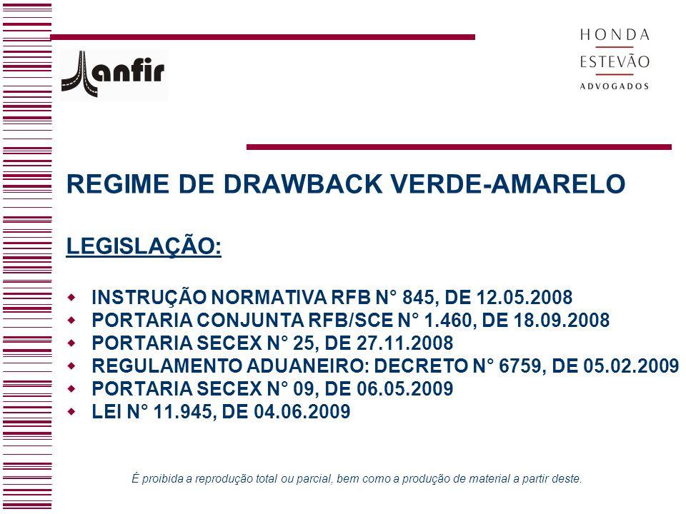 REGIME DE DRAWBACK VERDE-AMARELO LEGISLAÇÃO: INSTRUÇÃO NORMATIVA RFB N° 845, DE 12.05.2008 PORTARIA CONJUNTA RFB/SCE N° 1.460, DE 18.09.2008 PORTARIA