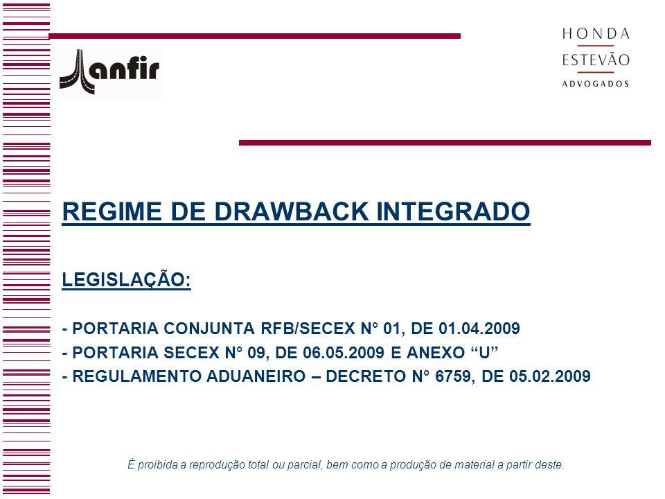 REGIME DE DRAWBACK INTEGRADO LEGISLAÇÃO: - PORTARIA CONJUNTA RFB/SECEX N° 01, DE 01.04.2009 - PORTARIA SECEX N° 09, DE 06.05.2009 E ANEXO U - REGULAME