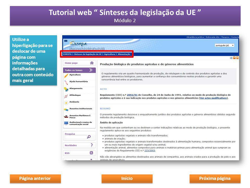 Utilize a hiperligação para se deslocar de uma página com informações detalhadas para outra com conteúdo mais geral Próxima página Início Tutorial web Sínteses da legislação da UE Módulo 2 Tutorial web Sínteses da legislação da UE Módulo 2 Página anterior