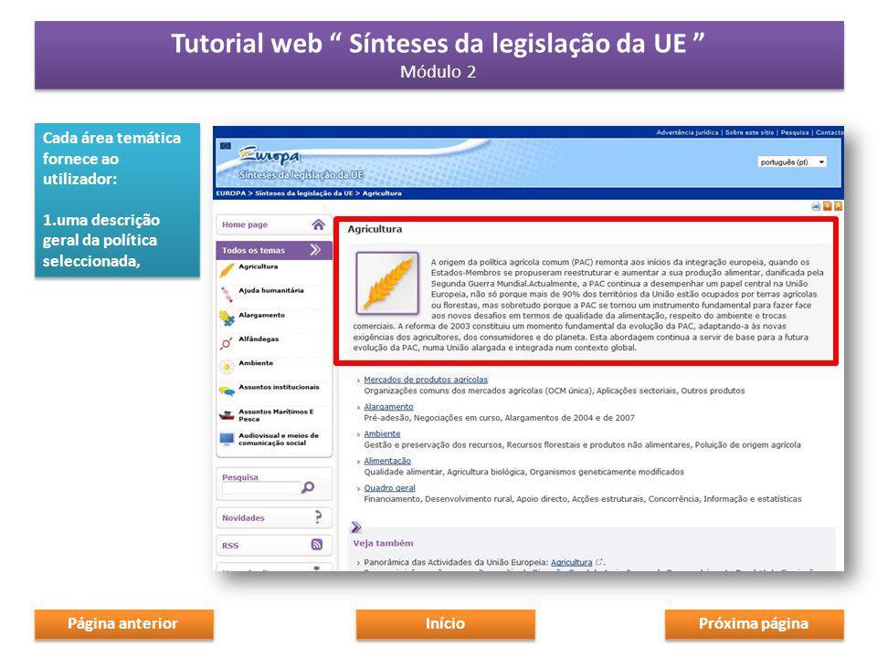 Cada área temática fornece ao utilizador: 1.uma descrição geral da política seleccionada, Cada área temática fornece ao utilizador: 1.uma descrição geral da política seleccionada, Próxima página Início Tutorial web Sínteses da legislação da UE Módulo 2 Tutorial web Sínteses da legislação da UE Módulo 2 Página anterior