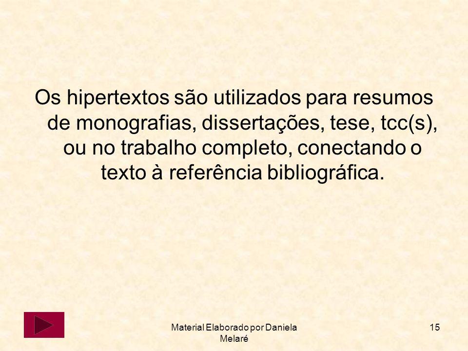 Material Elaborado por Daniela Melaré 15 Os hipertextos são utilizados para resumos de monografias, dissertações, tese, tcc(s), ou no trabalho complet