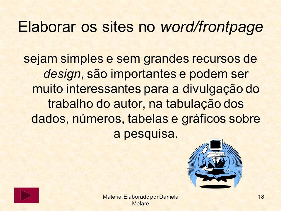 Material Elaborado por Daniela Melaré 18 Elaborar os sites no word/frontpage sejam simples e sem grandes recursos de design, são importantes e podem s