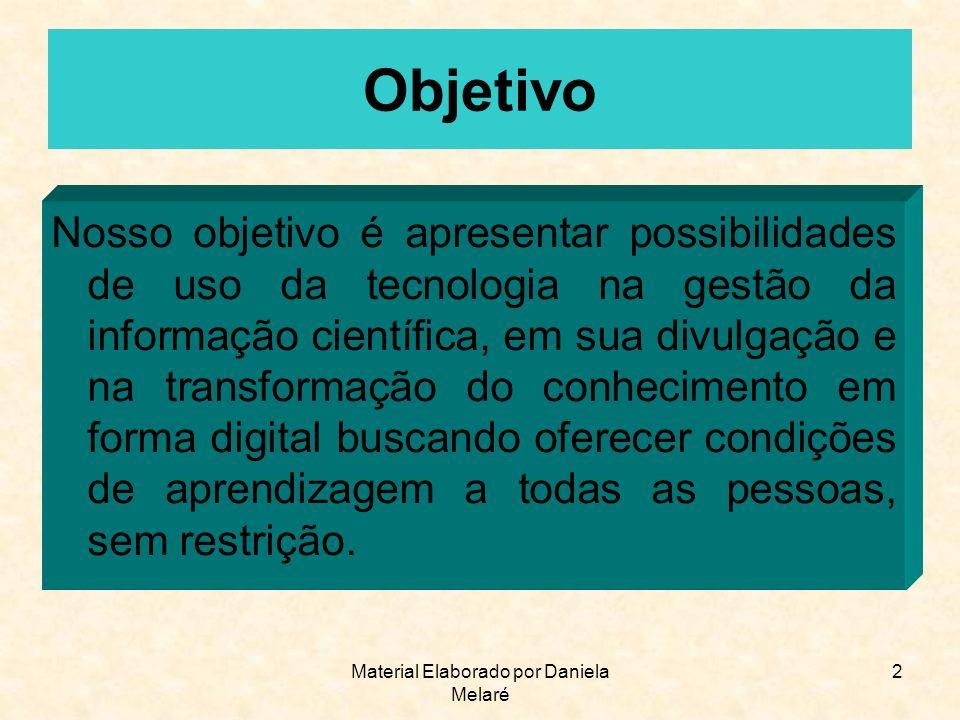Material Elaborado por Daniela Melaré 2 Objetivo Nosso objetivo é apresentar possibilidades de uso da tecnologia na gestão da informação científica, e