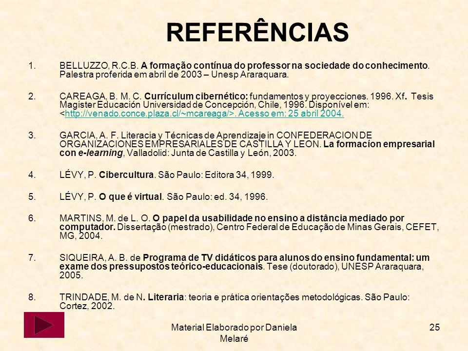 Material Elaborado por Daniela Melaré 25 REFERÊNCIAS 1.BELLUZZO, R.C.B. A formação contínua do professor na sociedade do conhecimento. Palestra profer