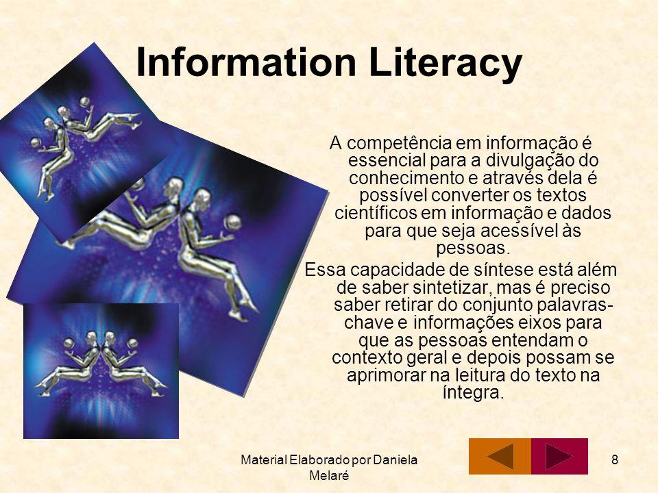 Material Elaborado por Daniela Melaré 8 Information Literacy A competência em informação é essencial para a divulgação do conhecimento e através dela