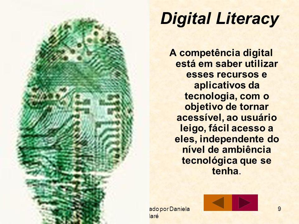 Material Elaborado por Daniela Melaré 9 Digital Literacy A competência digital está em saber utilizar esses recursos e aplicativos da tecnologia, com