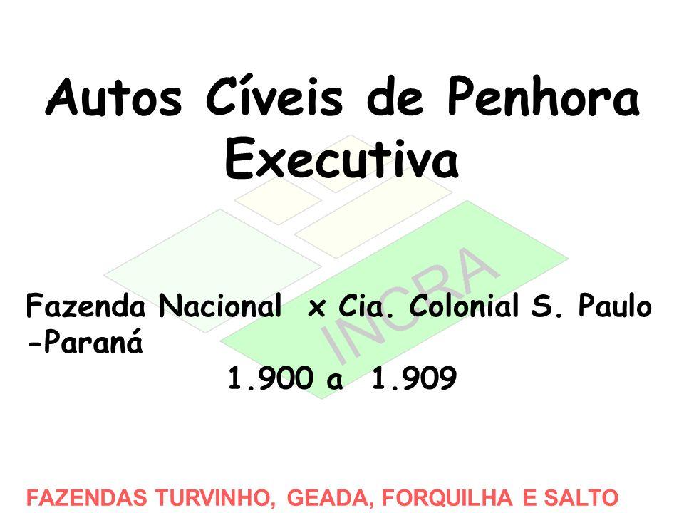 Autos Cíveis de Penhora Executiva Fazenda Nacional x Cia. Colonial S. Paulo -Paraná 1.900 a 1.909 FAZENDAS TURVINHO, GEADA, FORQUILHA E SALTO