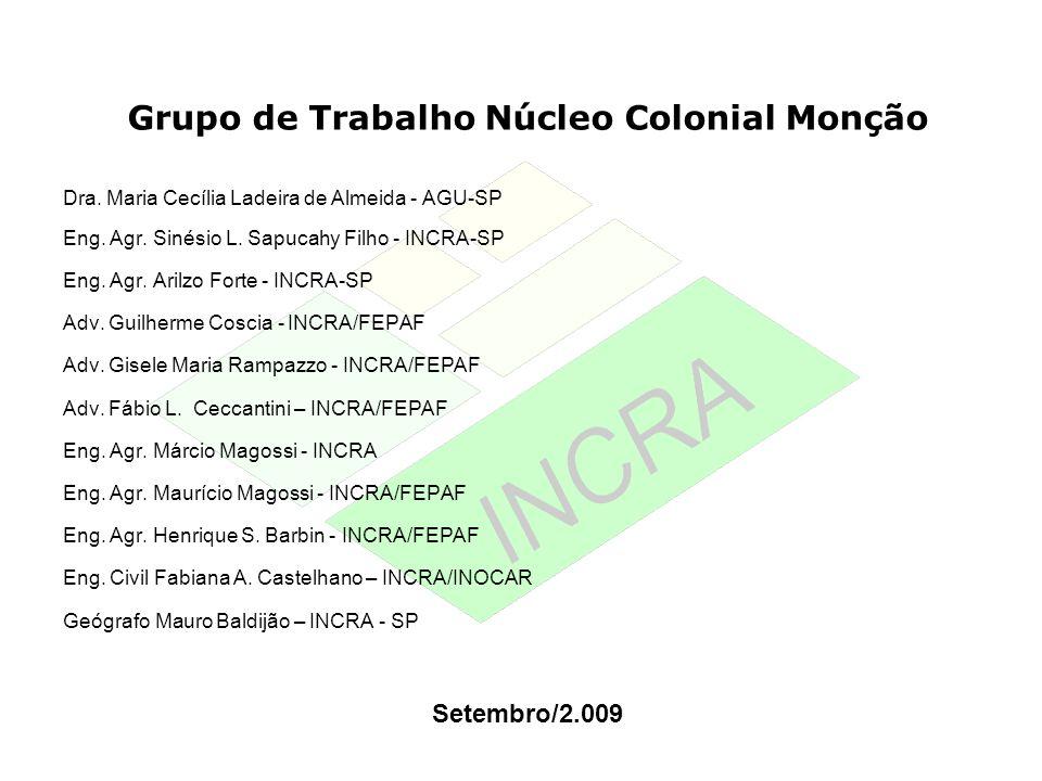Grupo de Trabalho Núcleo Colonial Monção Dra. Maria Cecília Ladeira de Almeida - AGU-SP Eng. Agr. Sinésio L. Sapucahy Filho - INCRA-SP Eng. Agr. Arilz