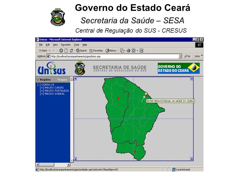 Governo do Estado Ceará Secretaria da Saúde – SESA Central de Regulação do SUS - CRESUS