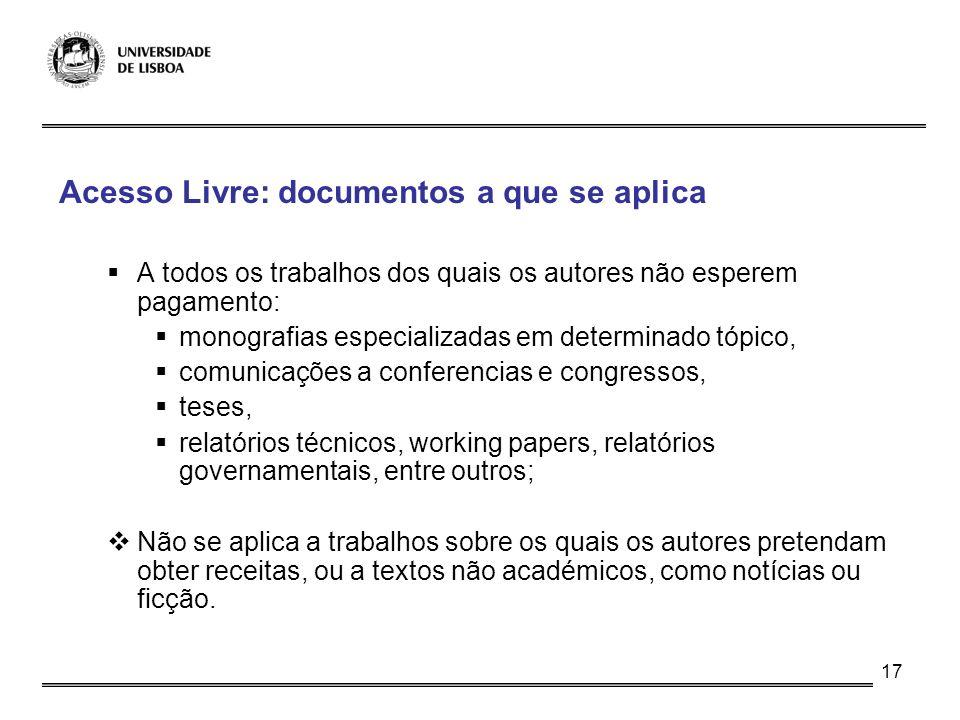 17 Acesso Livre: documentos a que se aplica A todos os trabalhos dos quais os autores não esperem pagamento: monografias especializadas em determinado