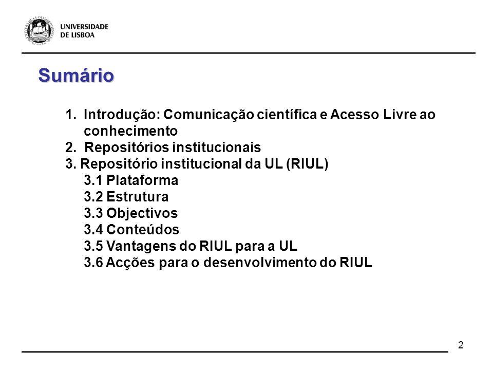 2 Sumário 1.Introdução: Comunicação científica e Acesso Livre ao conhecimento 2. Repositórios institucionais 3. Repositório institucional da UL (RIUL)