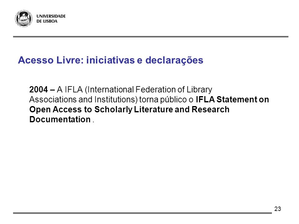23 Acesso Livre: iniciativas e declarações 2004 – A IFLA (International Federation of Library Associations and Institutions) torna público o IFLA Stat