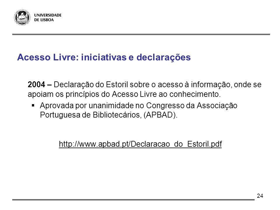 24 Acesso Livre: iniciativas e declarações 2004 – Declaração do Estoril sobre o acesso à informação, onde se apoiam os princípios do Acesso Livre ao c