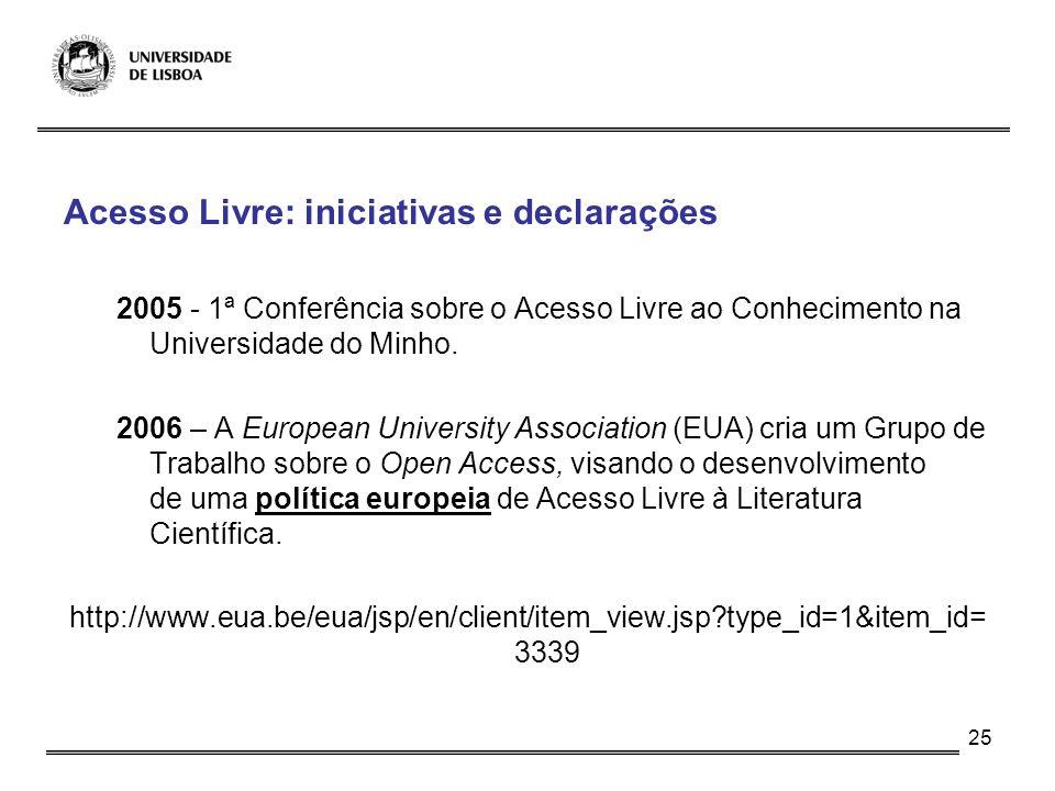 25 Acesso Livre: iniciativas e declarações 2005 - 1ª Conferência sobre o Acesso Livre ao Conhecimento na Universidade do Minho. 2006 – A European Univ