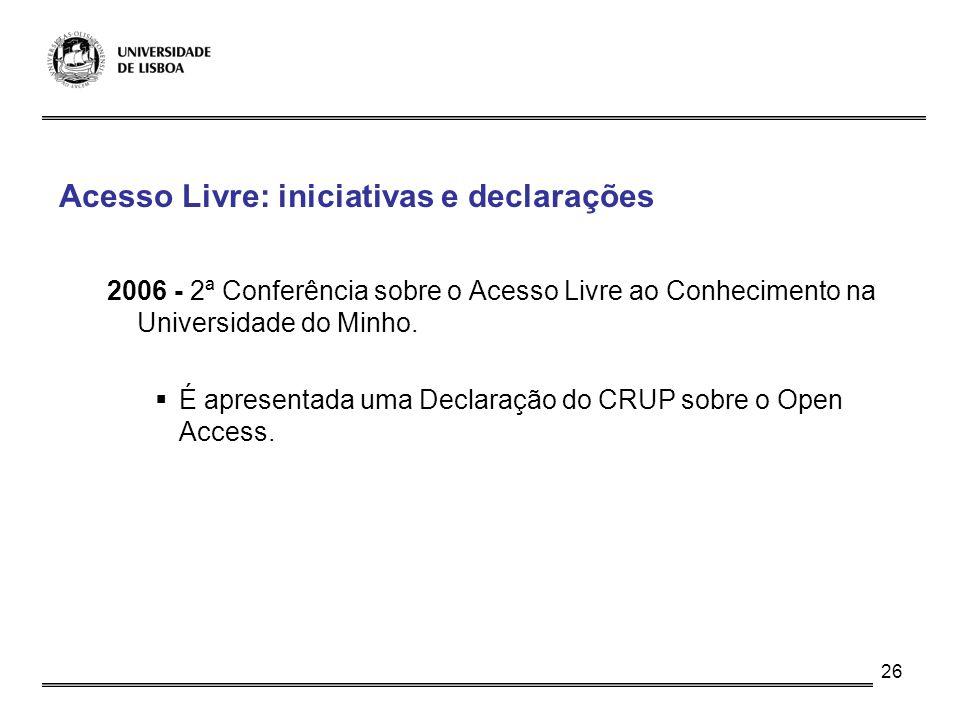 26 Acesso Livre: iniciativas e declarações 2006 - 2ª Conferência sobre o Acesso Livre ao Conhecimento na Universidade do Minho. É apresentada uma Decl