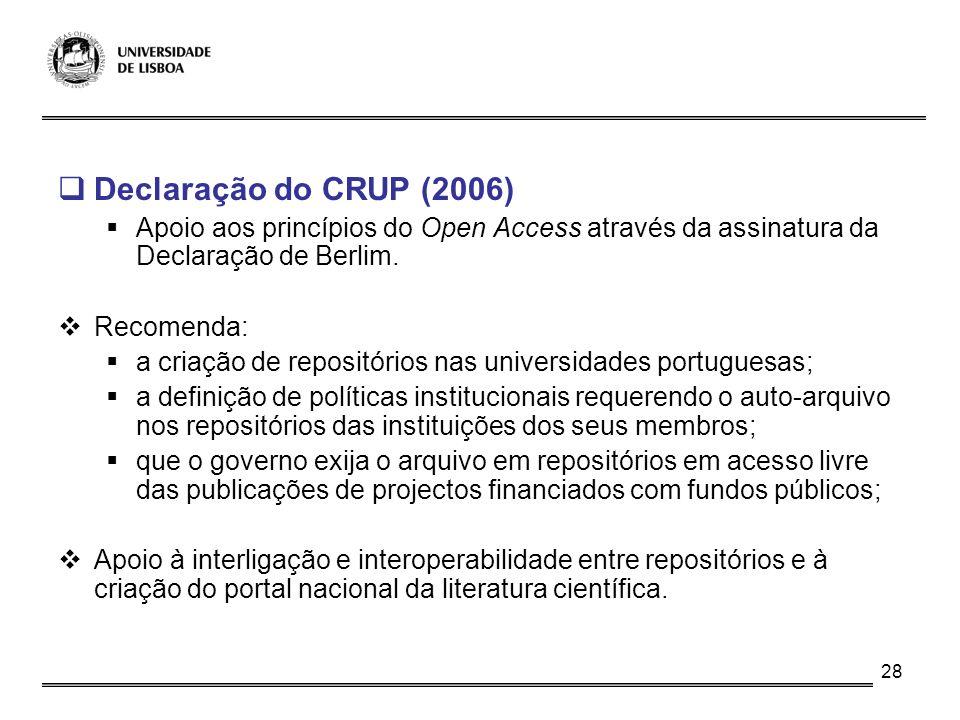 28 Declaração do CRUP (2006) Apoio aos princípios do Open Access através da assinatura da Declaração de Berlim. Recomenda: a criação de repositórios n