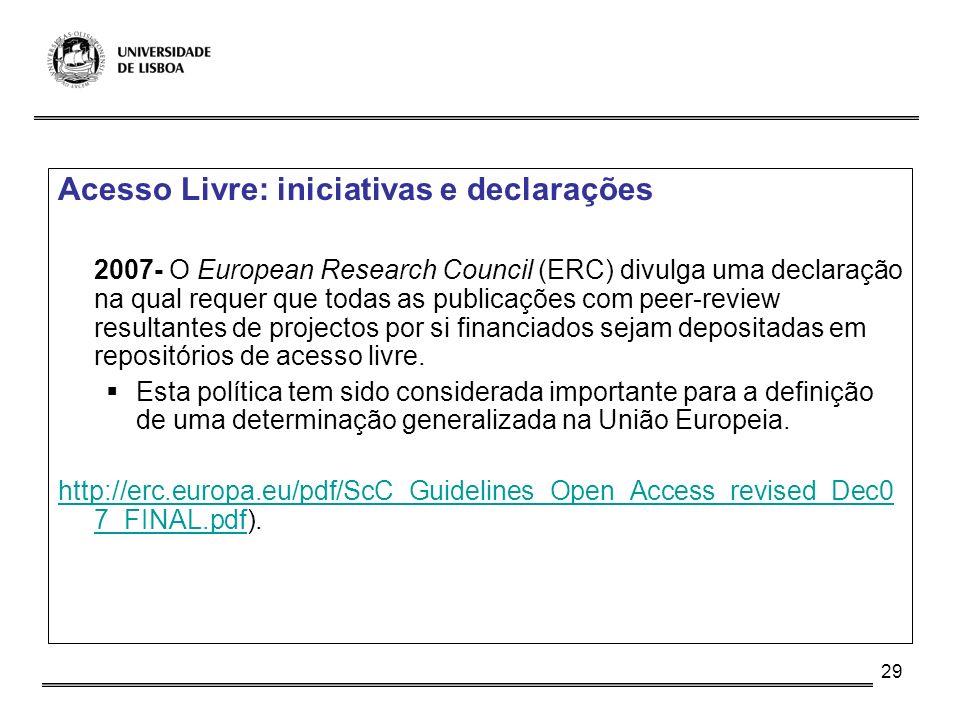 29 Acesso Livre: iniciativas e declarações 2007- O European Research Council (ERC) divulga uma declaração na qual requer que todas as publicações com