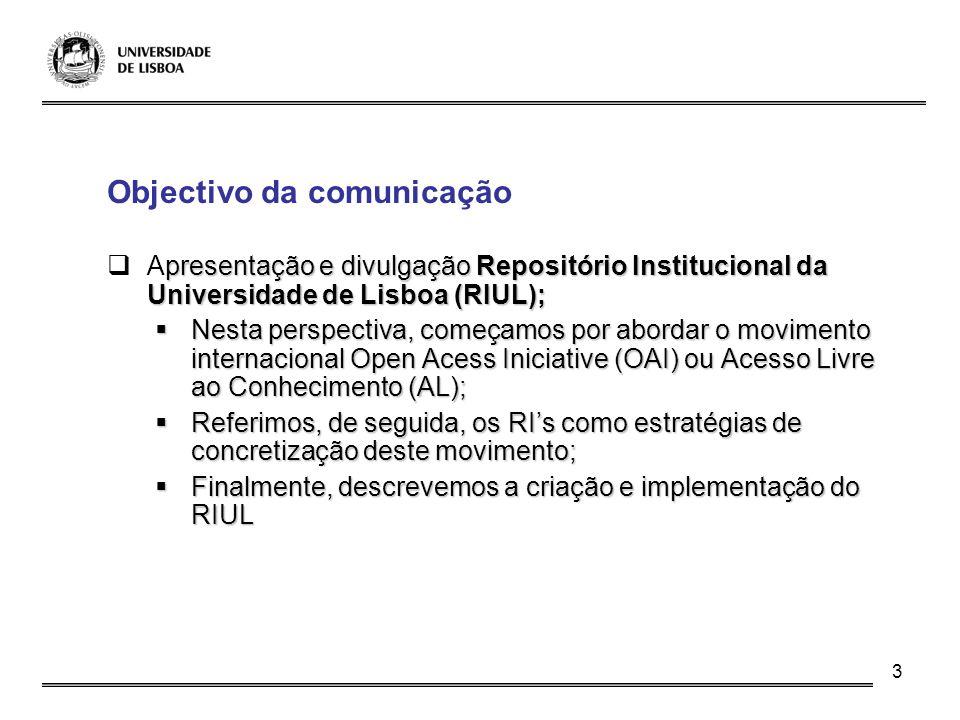 3 Objectivo da comunicação presentação e divulgação Repositório Institucional da Universidade de Lisboa (RIUL); Apresentação e divulgação Repositório