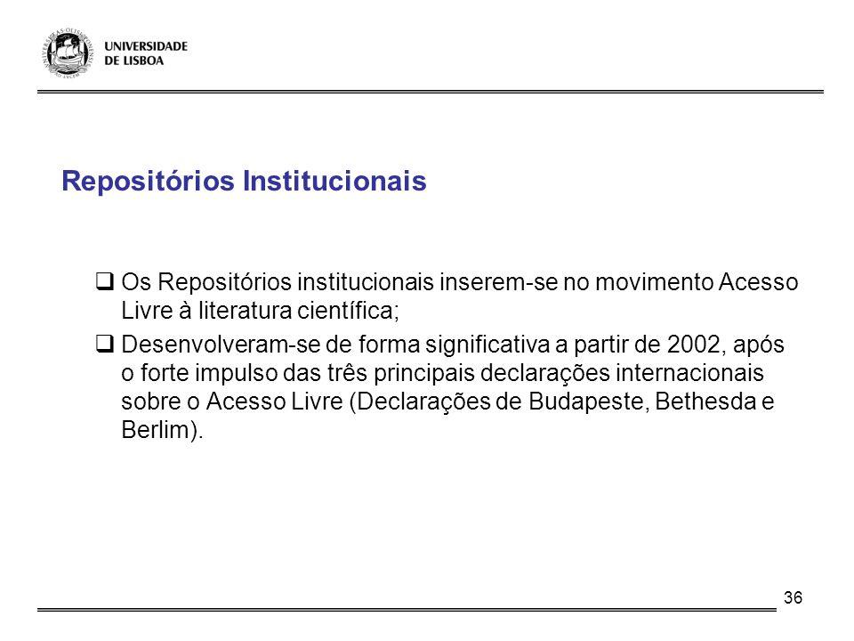 36 Repositórios Institucionais Os Repositórios institucionais inserem-se no movimento Acesso Livre à literatura científica; Desenvolveram-se de forma