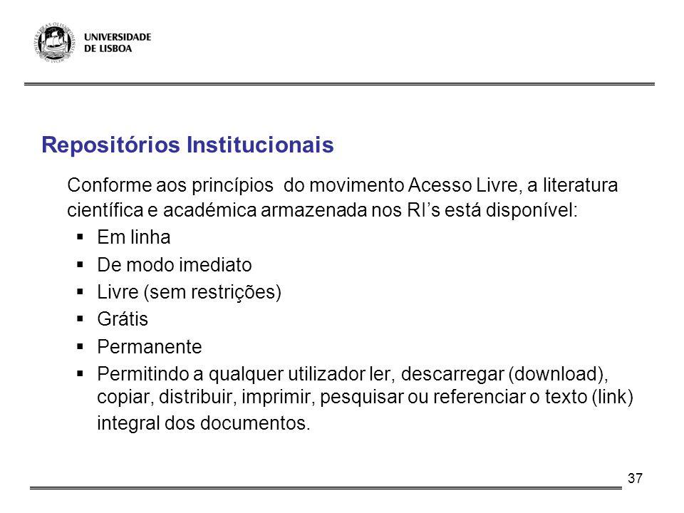 37 Repositórios Institucionais Conforme aos princípios do movimento Acesso Livre, a literatura científica e académica armazenada nos RIs está disponív