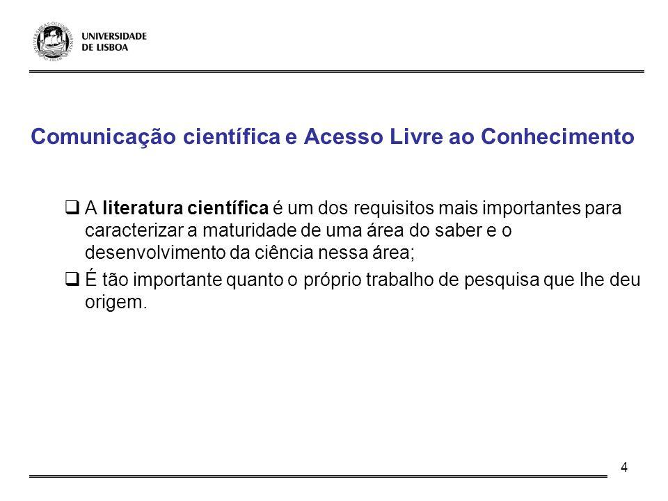 4 Comunicação científica e Acesso Livre ao Conhecimento A literatura científica é um dos requisitos mais importantes para caracterizar a maturidade de