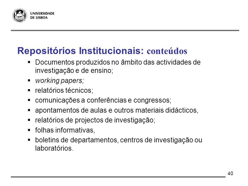 40 Repositórios Institucionais: conteúdos Documentos produzidos no âmbito das actividades de investigação e de ensino; working papers; relatórios técn