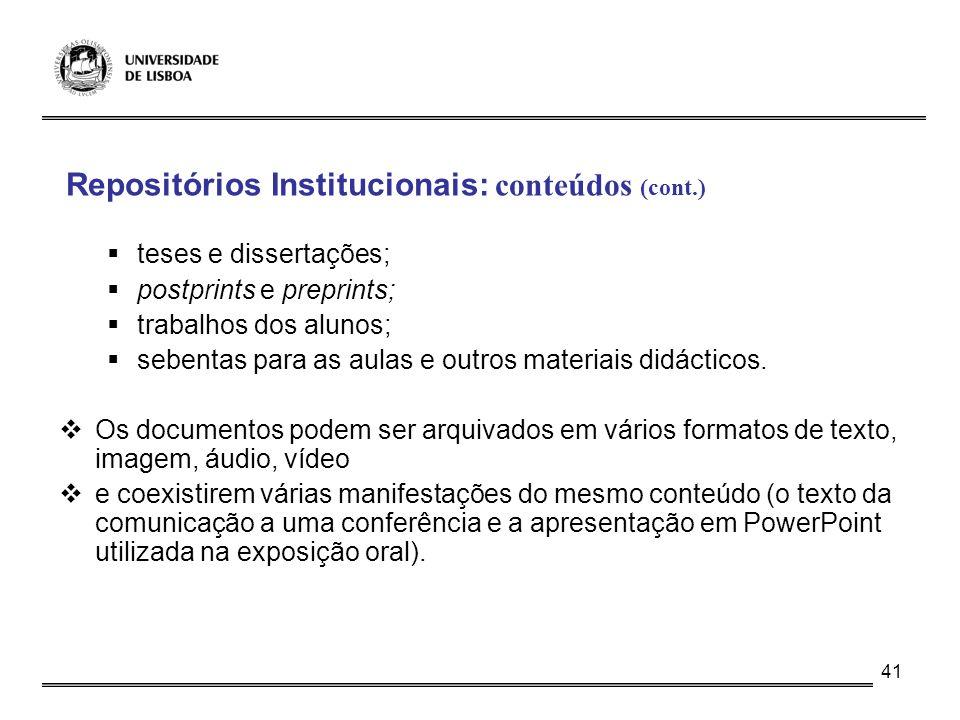41 Repositórios Institucionais: conteúdos (cont.) teses e dissertações; postprints e preprints; trabalhos dos alunos; sebentas para as aulas e outros