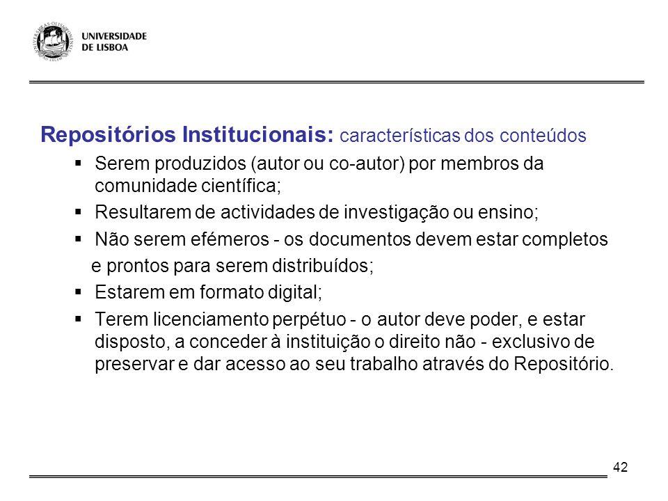 42 Repositórios Institucionais: características dos conteúdos Serem produzidos (autor ou co-autor) por membros da comunidade científica; Resultarem de