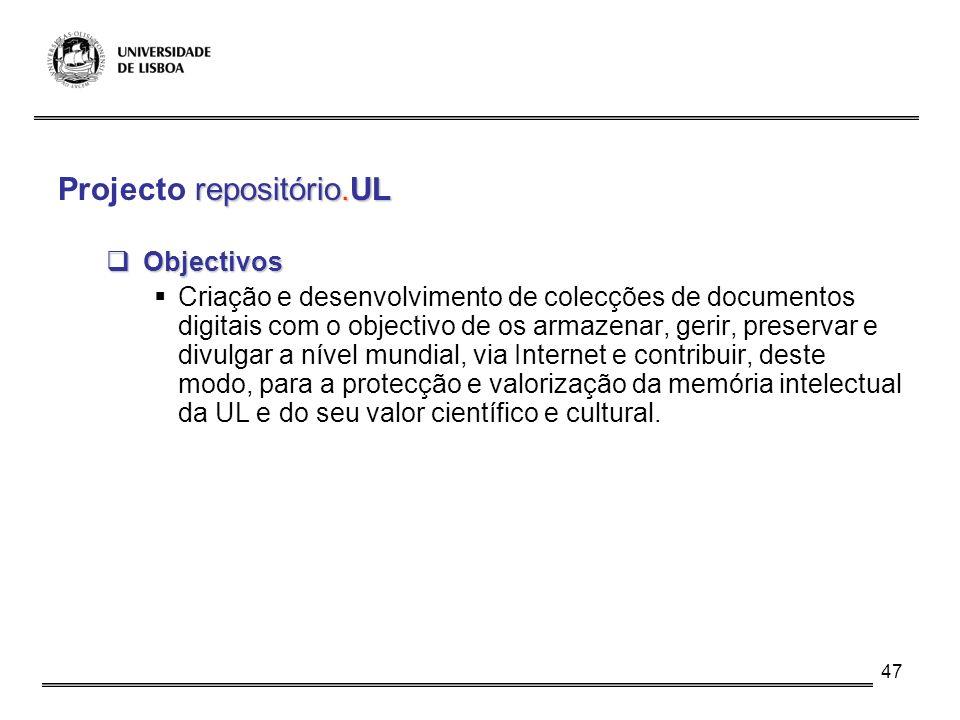47 repositório.UL Projecto repositório.UL Objectivos Objectivos Criação e desenvolvimento de colecções de documentos digitais com o objectivo de os ar