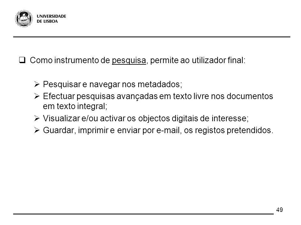 49 Como instrumento de pesquisa, permite ao utilizador final: Pesquisar e navegar nos metadados; Efectuar pesquisas avançadas em texto livre nos docum
