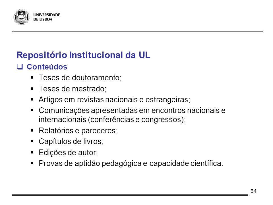 54 Repositório Institucional da UL Conteúdos Teses de doutoramento; Teses de mestrado; Artigos em revistas nacionais e estrangeiras; Comunicações apre