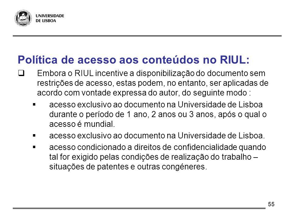 55 Política de acesso aos conteúdos no RIUL: Embora o RIUL incentive a disponibilização do documento sem restrições de acesso, estas podem, no entanto
