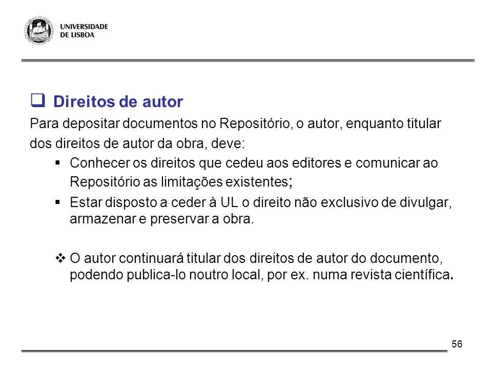 56 Direitos de autor Para depositar documentos no Repositório, o autor, enquanto titular dos direitos de autor da obra, deve: Conhecer os direitos que