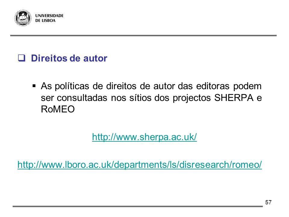 57 Direitos de autor As políticas de direitos de autor das editoras podem ser consultadas nos sítios dos projectos SHERPA e RoMEO http://www.sherpa.ac
