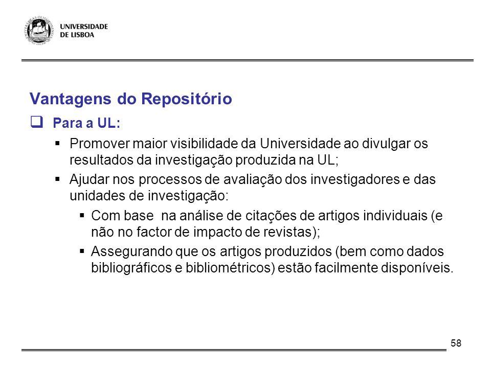 58 Vantagens do Repositório Para a UL: Promover maior visibilidade da Universidade ao divulgar os resultados da investigação produzida na UL; Ajudar n