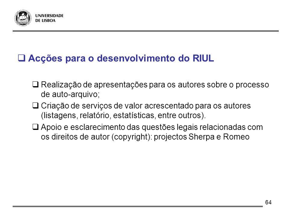64 Acções para o desenvolvimento do RIUL Realização de apresentações para os autores sobre o processo de auto-arquivo; Criação de serviços de valor ac