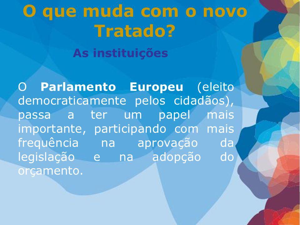 As instituições O Parlamento Europeu (eleito democraticamente pelos cidadãos), passa a ter um papel mais importante, participando com mais frequência