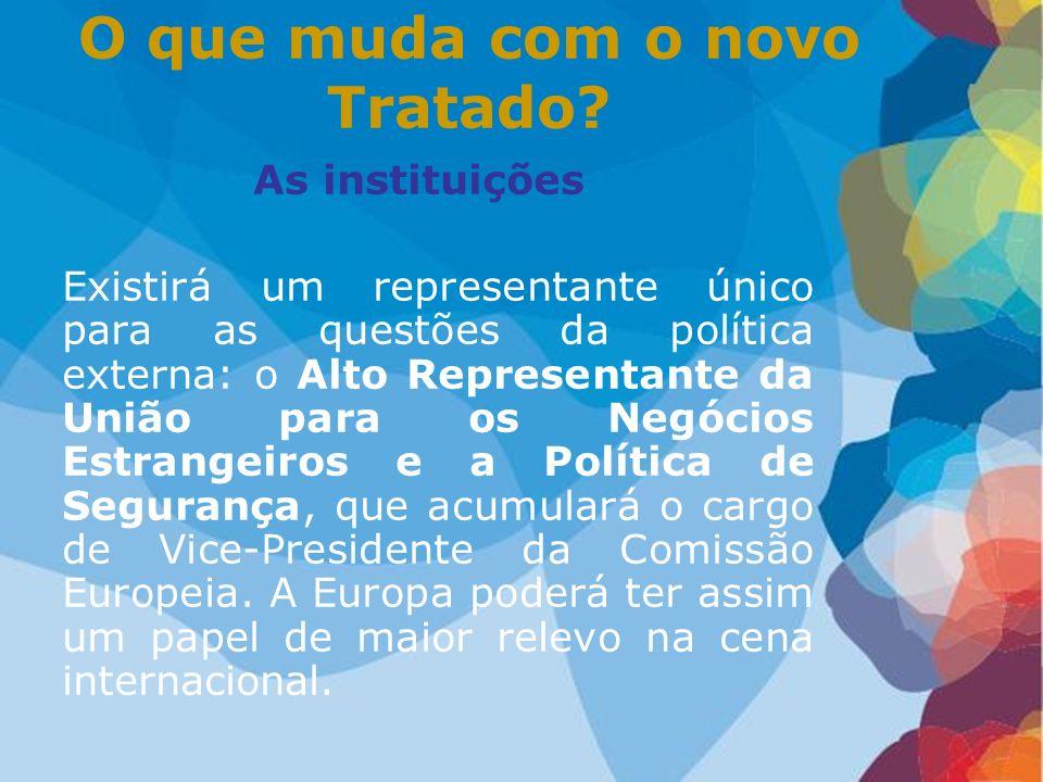 As instituições Existirá um representante único para as questões da política externa: o Alto Representante da União para os Negócios Estrangeiros e a