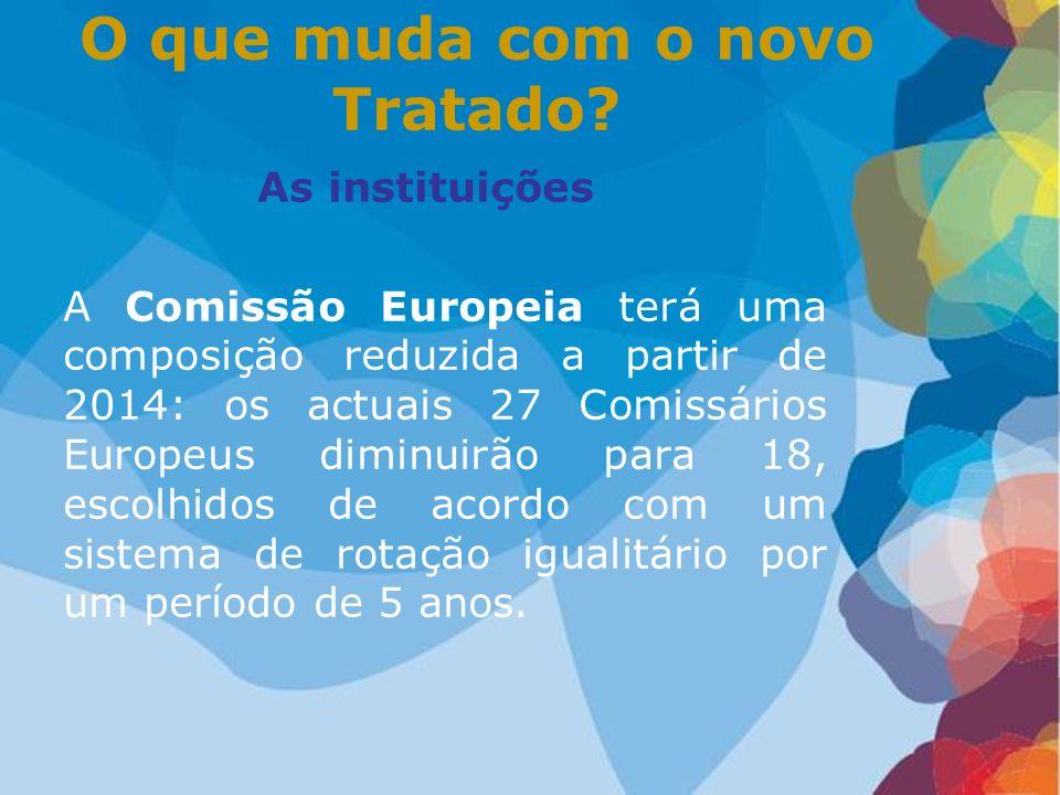 As instituições A Comissão Europeia terá uma composição reduzida a partir de 2014: os actuais 27 Comissários Europeus diminuirão para 18, escolhidos d