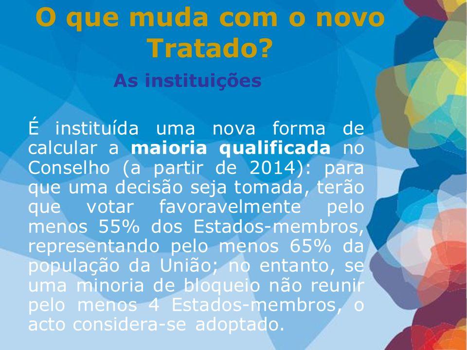 As instituições É instituída uma nova forma de calcular a maioria qualificada no Conselho (a partir de 2014): para que uma decisão seja tomada, terão